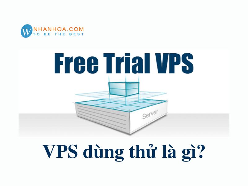 VPS dùng thử là gì